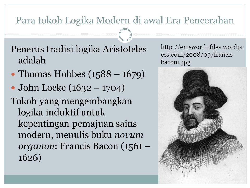 Para tokoh Logika Modern di awal Era Pencerahan Penerus tradisi logika Aristoteles adalah Thomas Hobbes (1588 – 1679) John Locke (1632 – 1704) Tokoh y