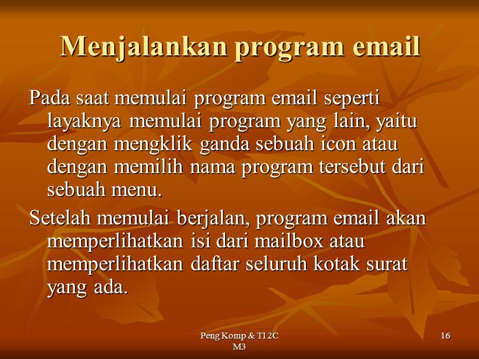Peng Komp & TI 2C M3 16 Menjalankan program email Pada saat memulai program email seperti layaknya memulai program yang lain, yaitu dengan mengklik ga