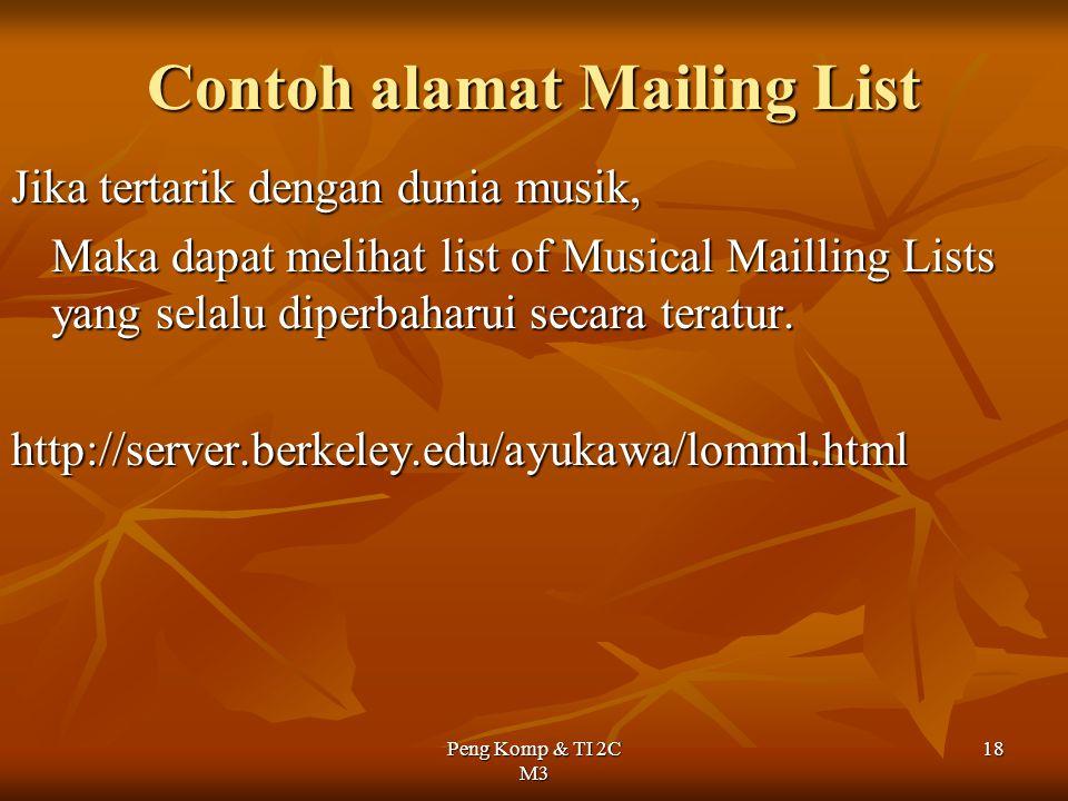 Peng Komp & TI 2C M3 18 Contoh alamat Mailing List Jika tertarik dengan dunia musik, Maka dapat melihat list of Musical Mailling Lists yang selalu dip