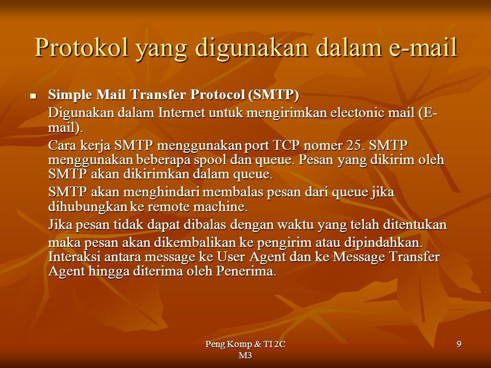 Peng Komp & TI 2C M3 9 Protokol yang digunakan dalam e-mail Simple Mail Transfer Protocol (SMTP) Simple Mail Transfer Protocol (SMTP) Digunakan dalam