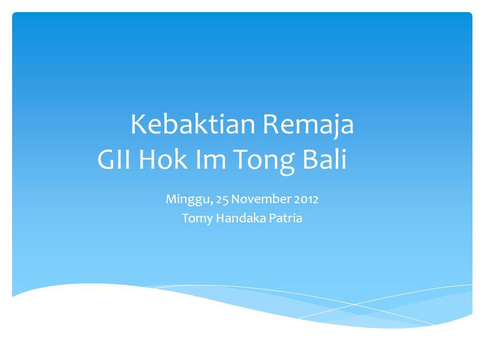 Kebaktian Remaja GII Hok Im Tong Bali Minggu, 25 November 2012 Tomy Handaka Patria