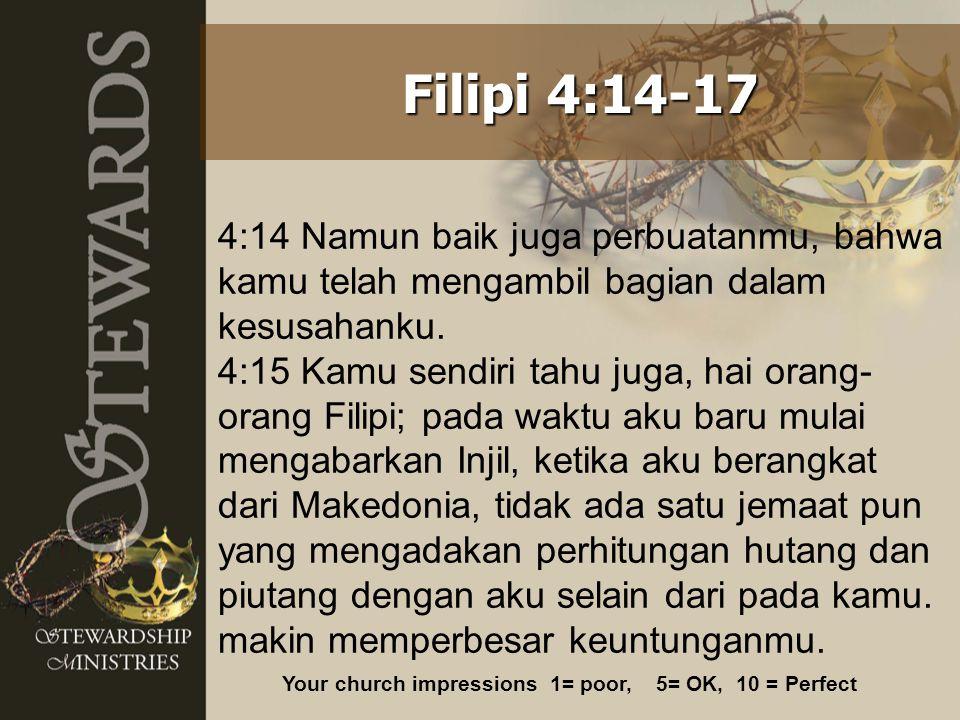 4:14 Namun baik juga perbuatanmu, bahwa kamu telah mengambil bagian dalam kesusahanku. 4:15 Kamu sendiri tahu juga, hai orang- orang Filipi; pada wakt