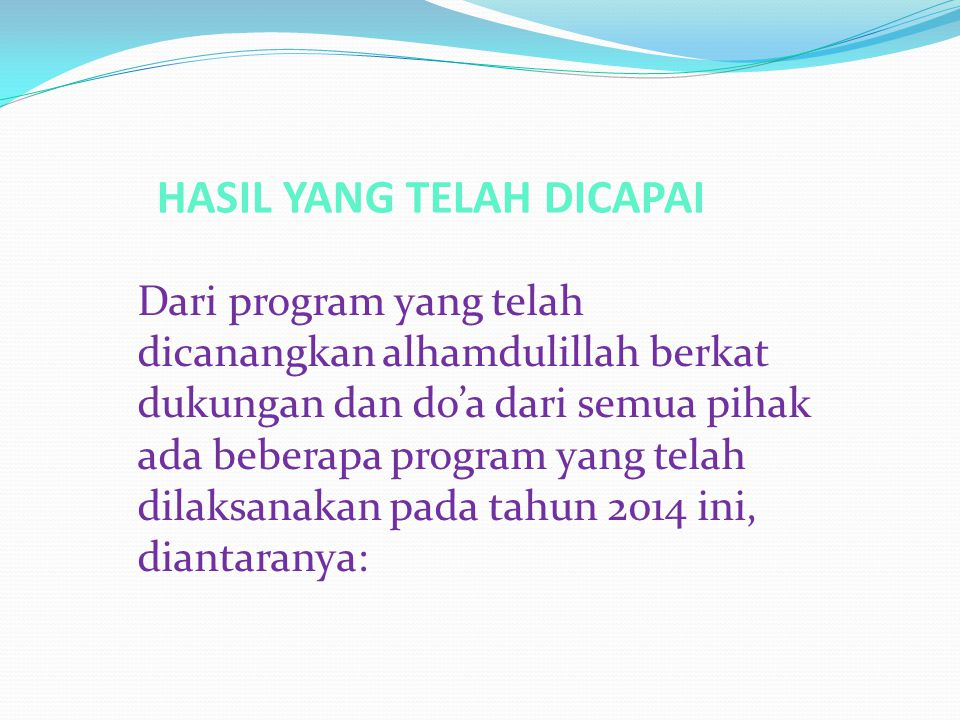 HASIL YANG TELAH DICAPAI Dari program yang telah dicanangkan alhamdulillah berkat dukungan dan do'a dari semua pihak ada beberapa program yang telah d