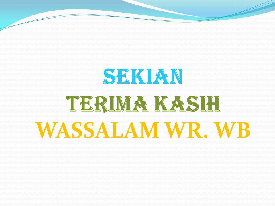 SEKIAN TERIMA KASIH WASSALAM WR. WB