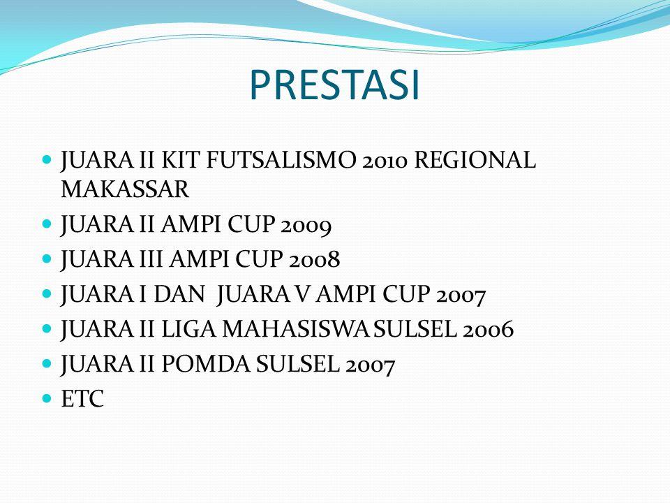 PRESTASI JUARA II KIT FUTSALISMO 2010 REGIONAL MAKASSAR JUARA II AMPI CUP 2009 JUARA III AMPI CUP 2008 JUARA I DAN JUARA V AMPI CUP 2007 JUARA II LIGA