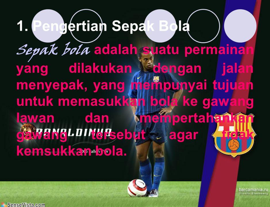 PERMAINAN BOLA BESAR A. SEPAK BOLA 1. Pengertian Sepak Bola 2. Peraturan Permainan Sepak Bola 3. Teknik-teknik Dasar Sepak Bola