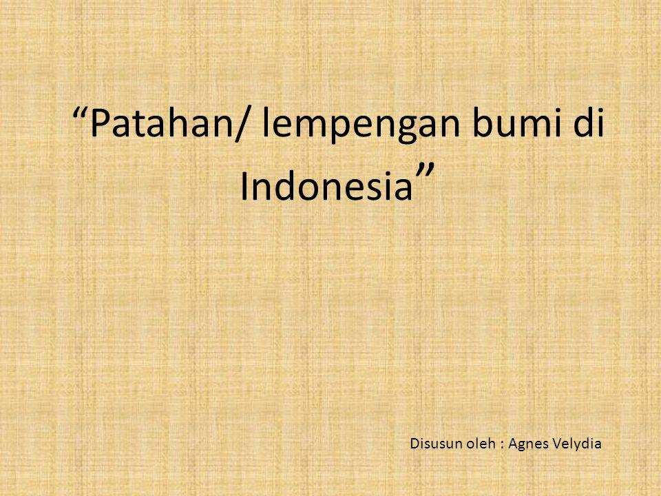 """Patahan/ lempengan bumi di Indonesia "" Disusun oleh : Agnes Velydia"