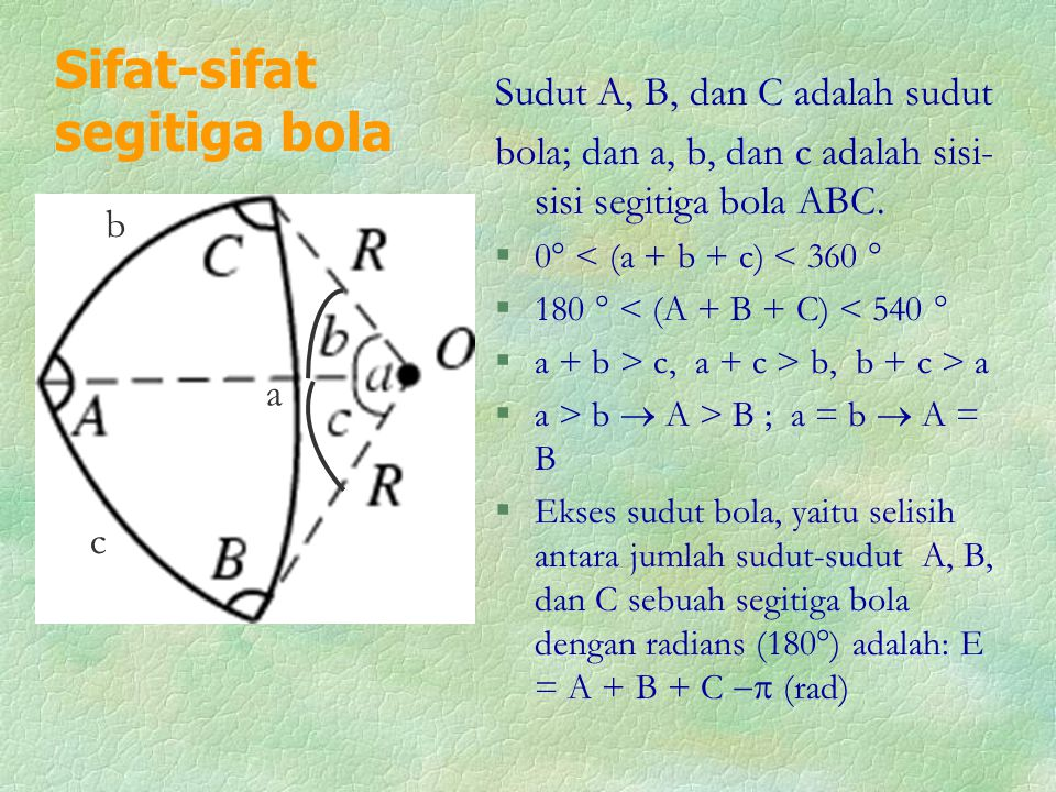 Sifat-sifat segitiga bola Sudut A, B, dan C adalah sudut bola; dan a, b, dan c adalah sisi- sisi segitiga bola ABC.