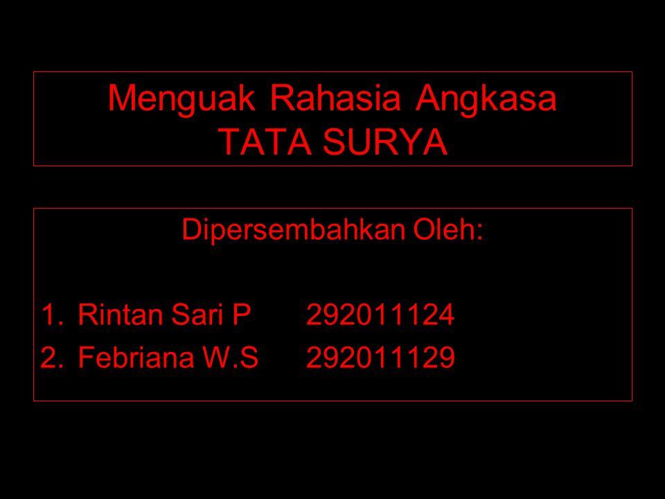 Menguak Rahasia Angkasa TATA SURYA Dipersembahkan Oleh: 1.Rintan Sari P292011124 2.Febriana W.S292011129