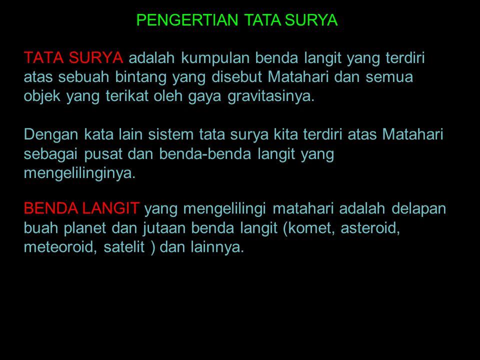 TATA SURYA adalah kumpulan benda langit yang terdiri atas sebuah bintang yang disebut Matahari dan semua objek yang terikat oleh gaya gravitasinya.