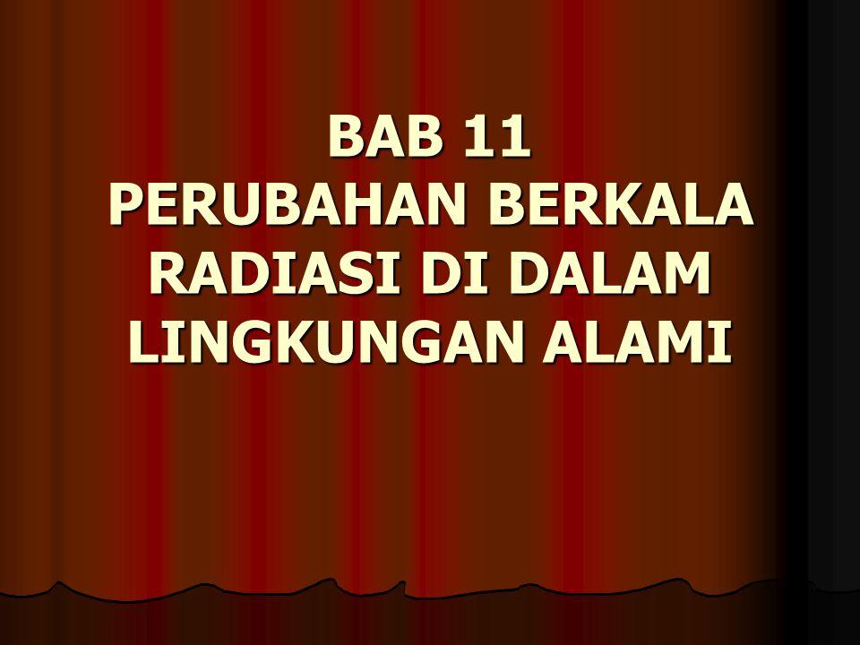 BAB 11 PERUBAHAN BERKALA RADIASI DI DALAM LINGKUNGAN ALAMI