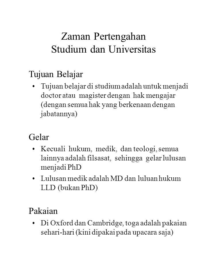 Zaman Pertengahan Studium dan Universitas Tujuan Belajar Tujuan belajar di studium adalah untuk menjadi doctor atau magister dengan hak mengajar (deng