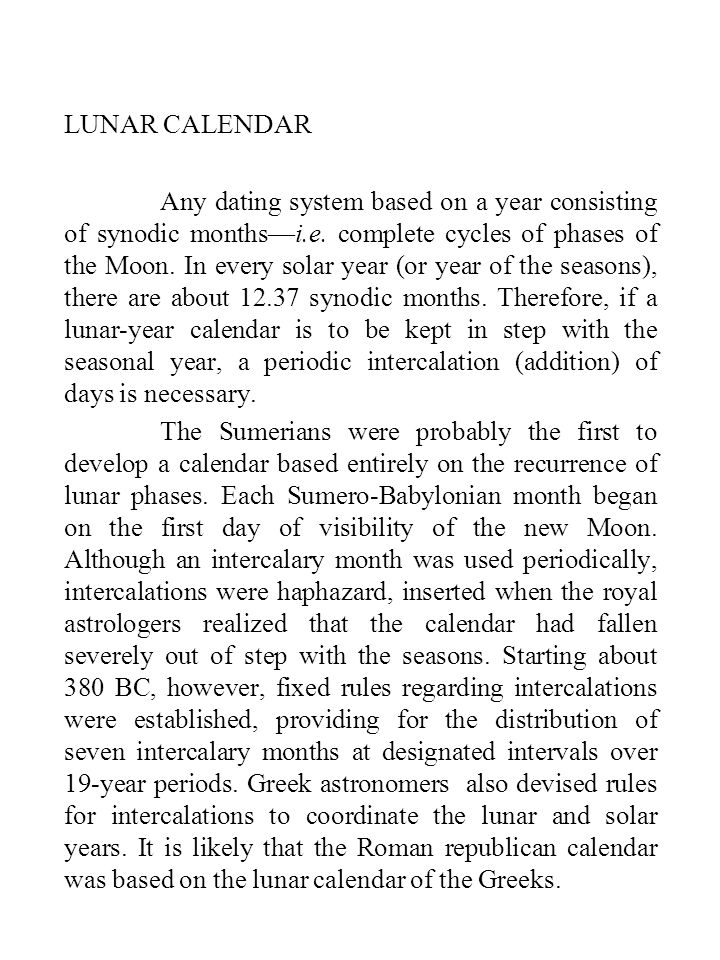 LUNAR CALENDAR Any dating system based on a year consisting of synodic months—i.e.