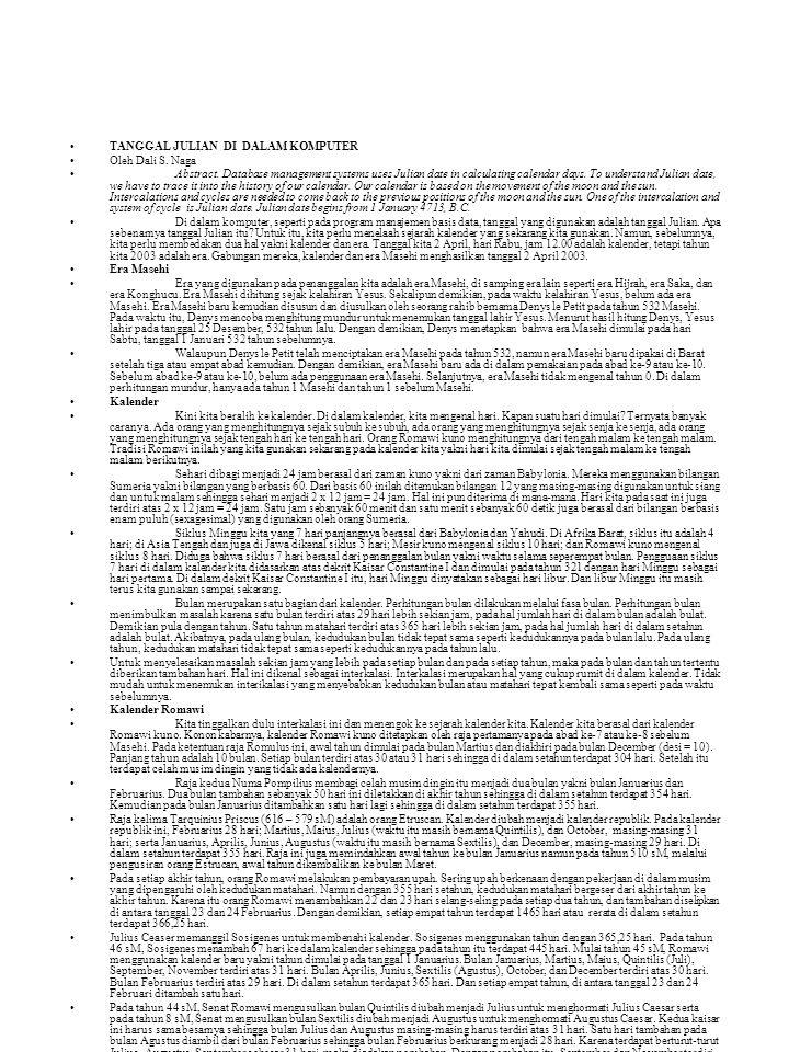 TANGGAL JULIAN DI DALAM KOMPUTER Oleh Dali S. Naga Abstract. Database management systems uses Julian date in calculating calendar days. To understand