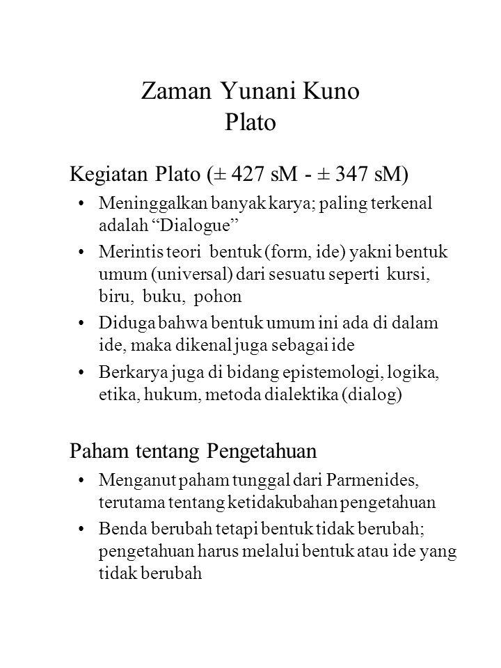 "Zaman Yunani Kuno Plato Kegiatan Plato (± 427 sM - ± 347 sM) Meninggalkan banyak karya; paling terkenal adalah ""Dialogue"" Merintis teori bentuk (form,"