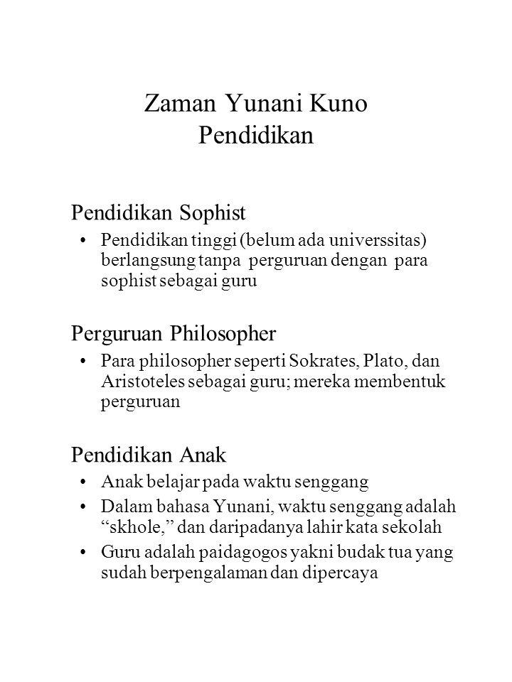 Zaman Yunani Kuno Pendidikan Pendidikan Sophist Pendidikan tinggi (belum ada universsitas) berlangsung tanpa perguruan dengan para sophist sebagai gur