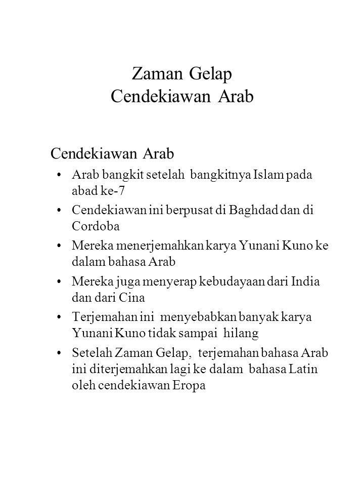 Zaman Gelap Cendekiawan Arab Cendekiawan Arab Arab bangkit setelah bangkitnya Islam pada abad ke-7 Cendekiawan ini berpusat di Baghdad dan di Cordoba