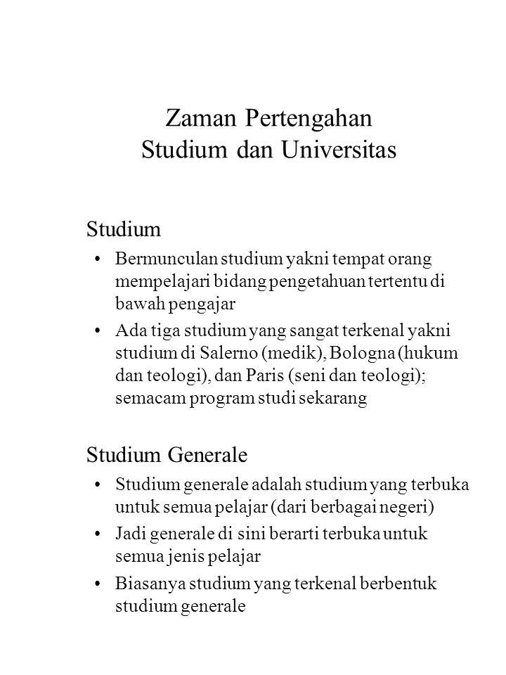 Zaman Pertengahan Studium dan Universitas Studium Bermunculan studium yakni tempat orang mempelajari bidang pengetahuan tertentu di bawah pengajar Ada