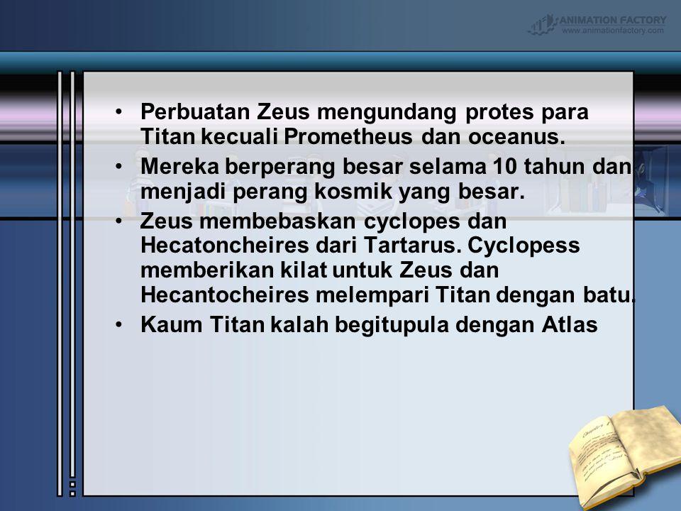Perbuatan Zeus mengundang protes para Titan kecuali Prometheus dan oceanus. Mereka berperang besar selama 10 tahun dan menjadi perang kosmik yang besa