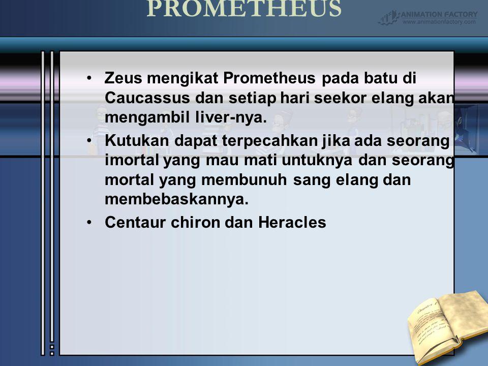 PROMETHEUS Zeus mengikat Prometheus pada batu di Caucassus dan setiap hari seekor elang akan mengambil liver-nya. Kutukan dapat terpecahkan jika ada s