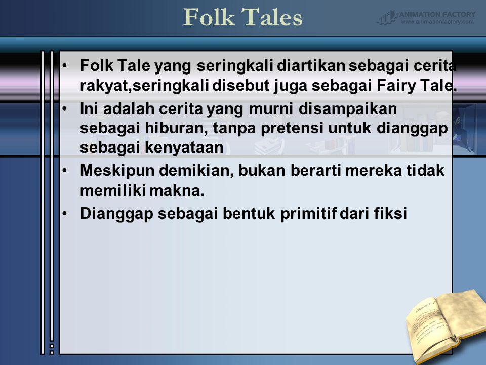 Folk Tales Folk Tale yang seringkali diartikan sebagai cerita rakyat,seringkali disebut juga sebagai Fairy Tale. Ini adalah cerita yang murni disampai