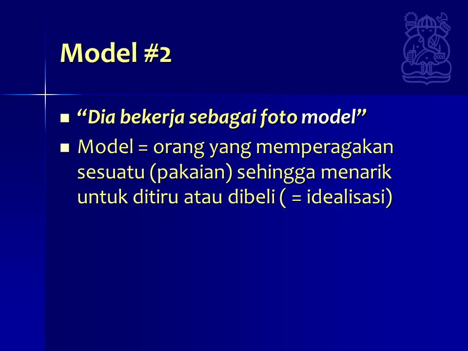 Model #2 Dia bekerja sebagai foto model Dia bekerja sebagai foto model Model = orang yang memperagakan sesuatu (pakaian) sehingga menarik untuk ditiru atau dibeli ( = idealisasi) Model = orang yang memperagakan sesuatu (pakaian) sehingga menarik untuk ditiru atau dibeli ( = idealisasi)