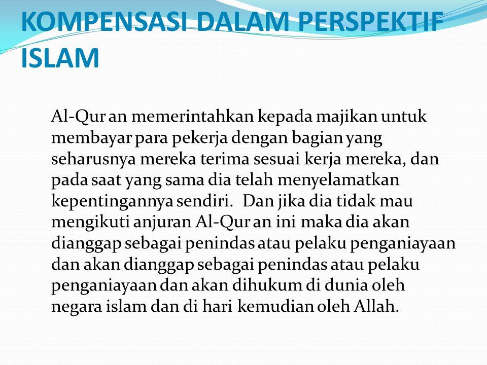 KOMPENSASI DALAM PERSPEKTIF ISLAM Al-Qur an memerintahkan kepada majikan untuk membayar para pekerja dengan bagian yang seharusnya mereka terima sesua