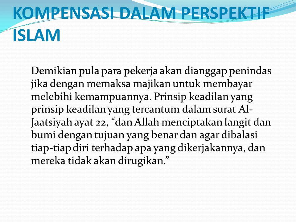 KOMPENSASI DALAM PERSPEKTIF ISLAM Demikian pula para pekerja akan dianggap penindas jika dengan memaksa majikan untuk membayar melebihi kemampuannya.