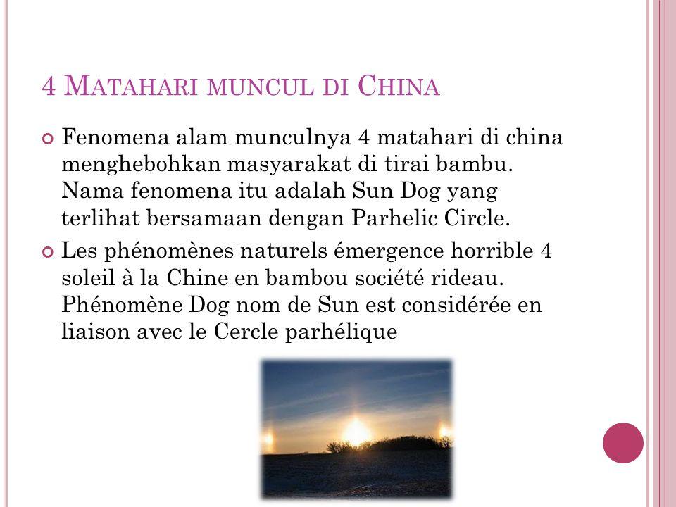 4 M ATAHARI MUNCUL DI C HINA Fenomena alam munculnya 4 matahari di china menghebohkan masyarakat di tirai bambu.