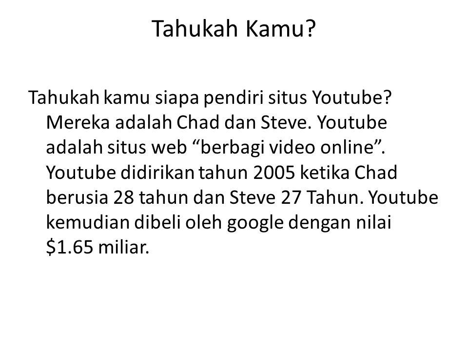"""Tahukah Kamu? Tahukah kamu siapa pendiri situs Youtube? Mereka adalah Chad dan Steve. Youtube adalah situs web """"berbagi video online"""". Youtube didirik"""