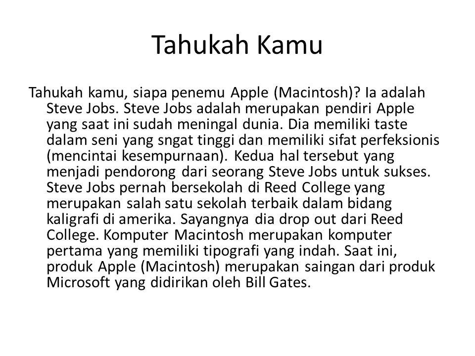 Tahukah Kamu Tahukah kamu, siapa penemu Apple (Macintosh)? Ia adalah Steve Jobs. Steve Jobs adalah merupakan pendiri Apple yang saat ini sudah meninga