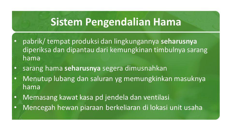 Sistem Pengendalian Hama pabrik/ tempat produksi dan lingkungannya seharusnya diperiksa dan dipantau dari kemungkinan timbulnya sarang hama sarang ham