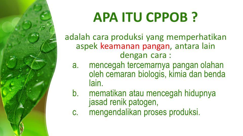 APA ITU CPPOB ? adalah cara produksi yang memperhatikan aspek keamanan pangan, antara lain dengan cara : a.mencegah tercemarnya pangan olahan oleh cem