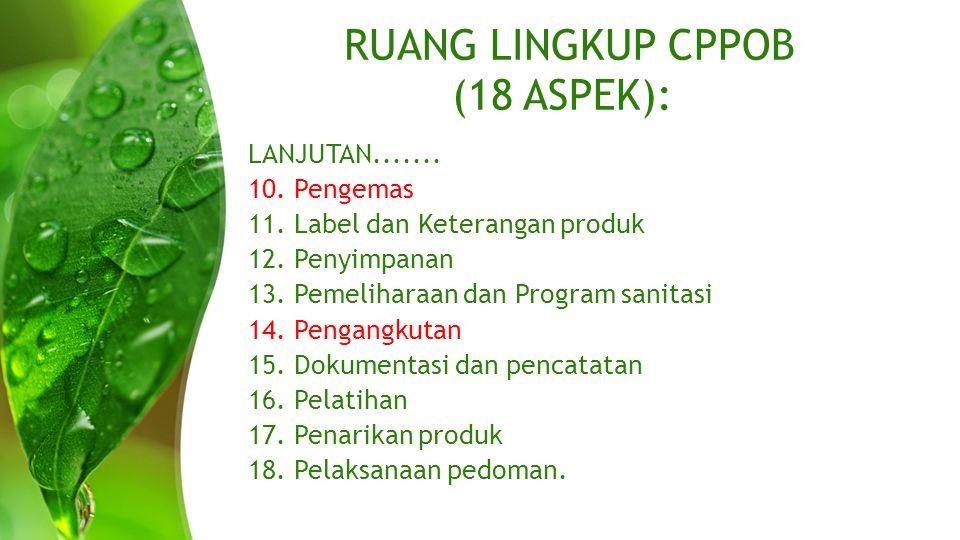 RUANG LINGKUP CPPOB (18 ASPEK): LANJUTAN....... 10. Pengemas 11. Label dan Keterangan produk 12. Penyimpanan 13. Pemeliharaan dan Program sanitasi 14.