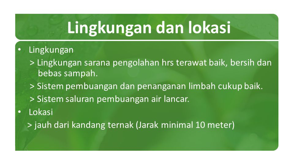 Lingkungan dan lokasi Lingkungan > Lingkungan sarana pengolahan hrs terawat baik, bersih dan bebas sampah. > Sistem pembuangan dan penanganan limbah c