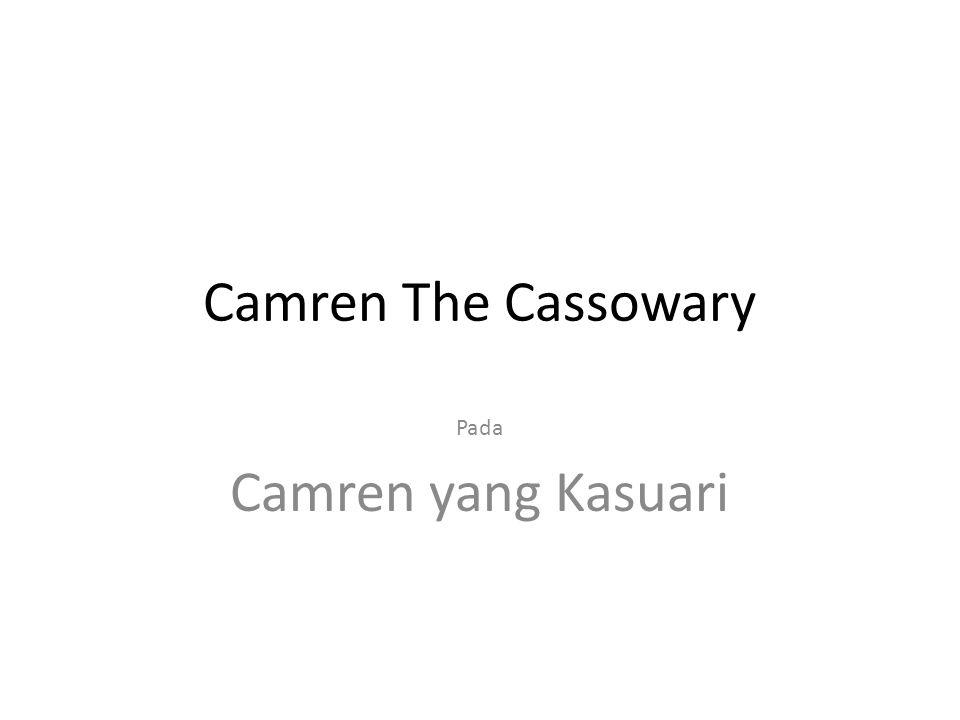 Camren The Cassowary Pada Camren yang Kasuari