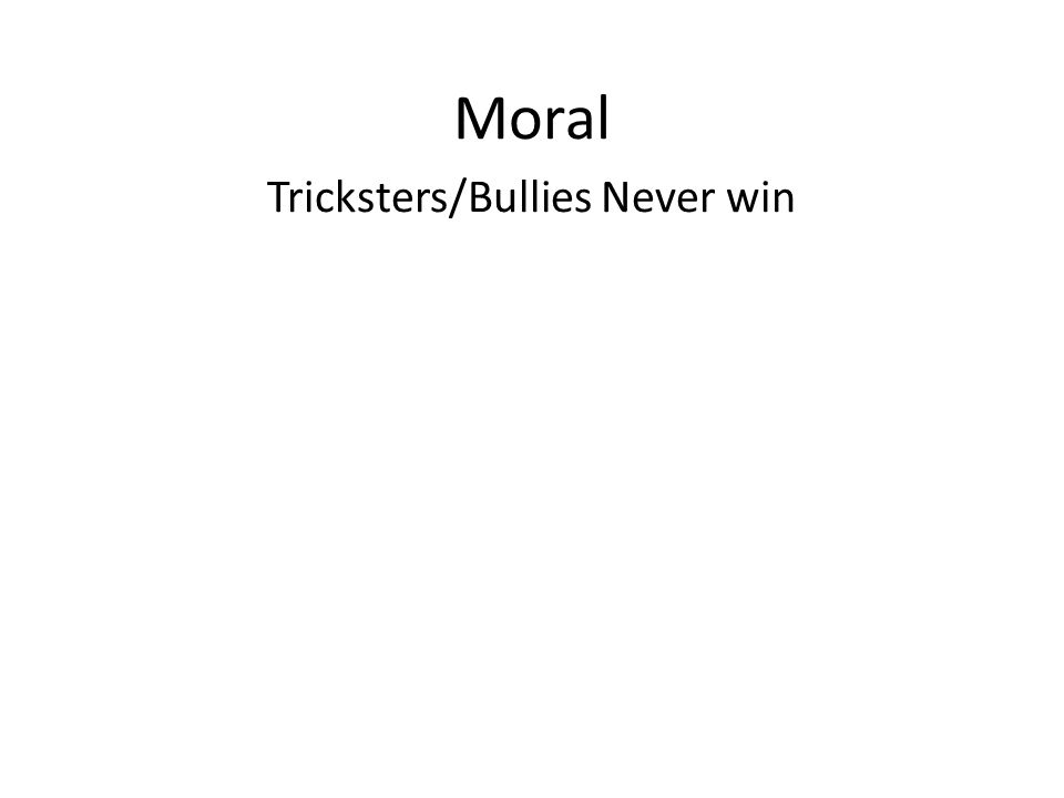 Moral Tricksters/Bullies Never win