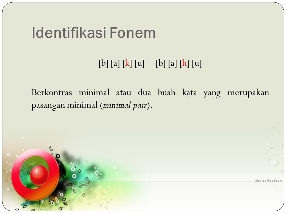 Identifikasi Fonem [b] [a] [k] [u] [b] [a] [h] [u] Berkontras minimal atau dua buah kata yang merupakan pasangan minimal (minimal pair).