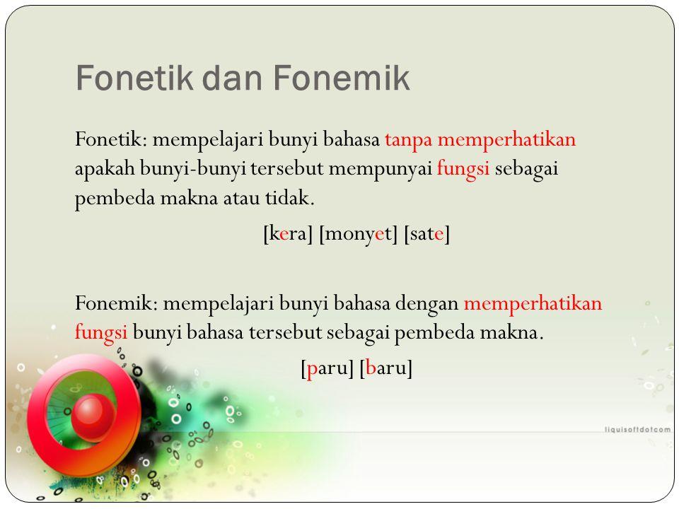 Fonetik dan Fonemik Fonetik: mempelajari bunyi bahasa tanpa memperhatikan apakah bunyi-bunyi tersebut mempunyai fungsi sebagai pembeda makna atau tida