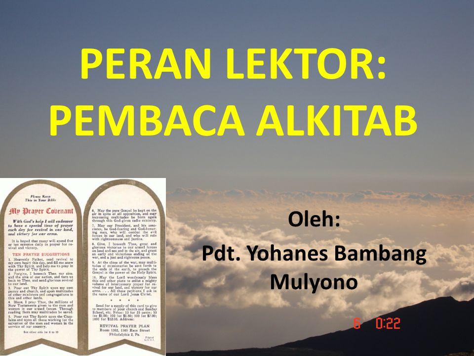 PERAN LEKTOR: PEMBACA ALKITAB Oleh: Pdt. Yohanes Bambang Mulyono