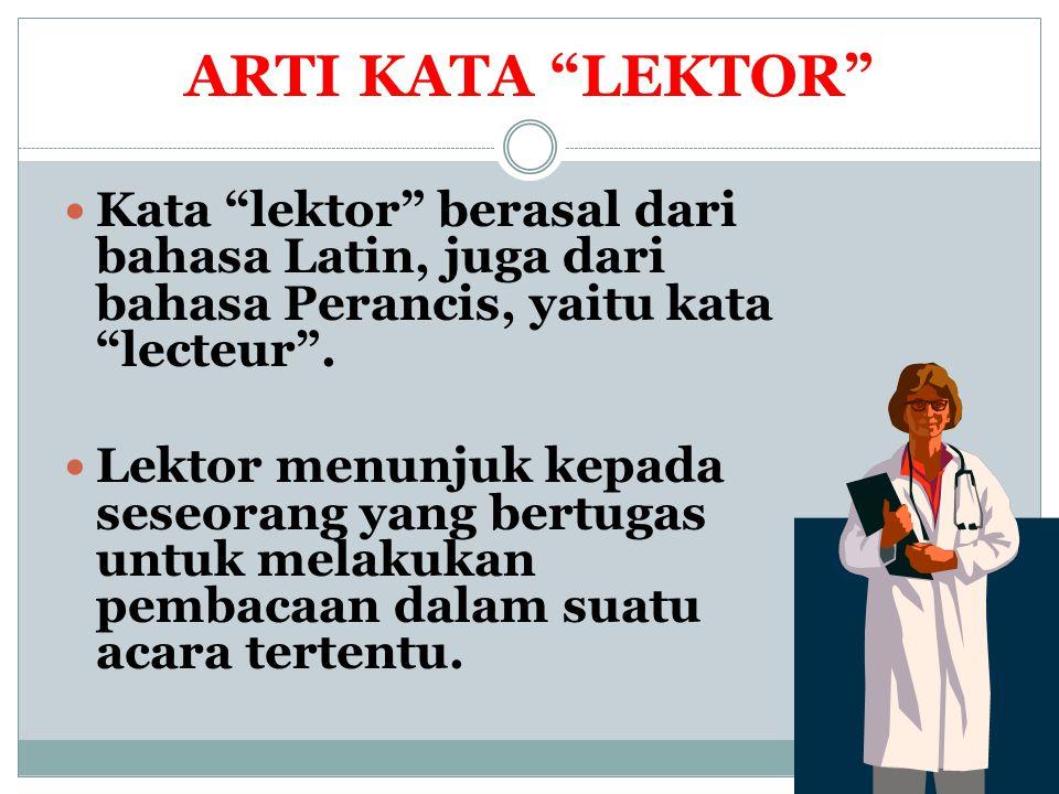 ARTI KATA LEKTOR Kata lektor berasal dari bahasa Latin, juga dari bahasa Perancis, yaitu kata lecteur .