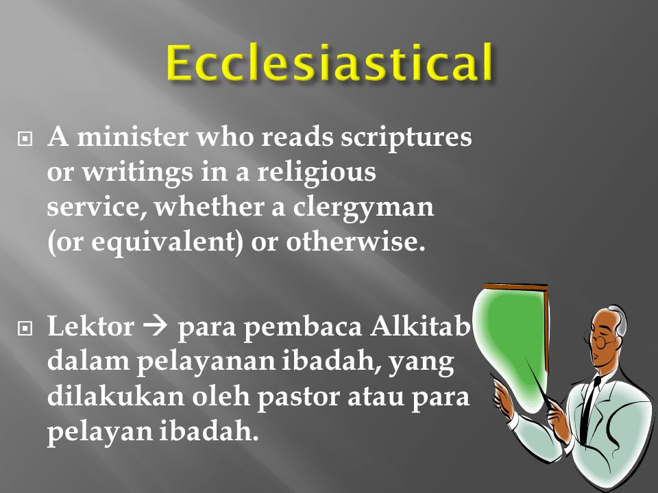  A minister who reads scriptures or writings in a religious service, whether a clergyman (or equivalent) or otherwise.