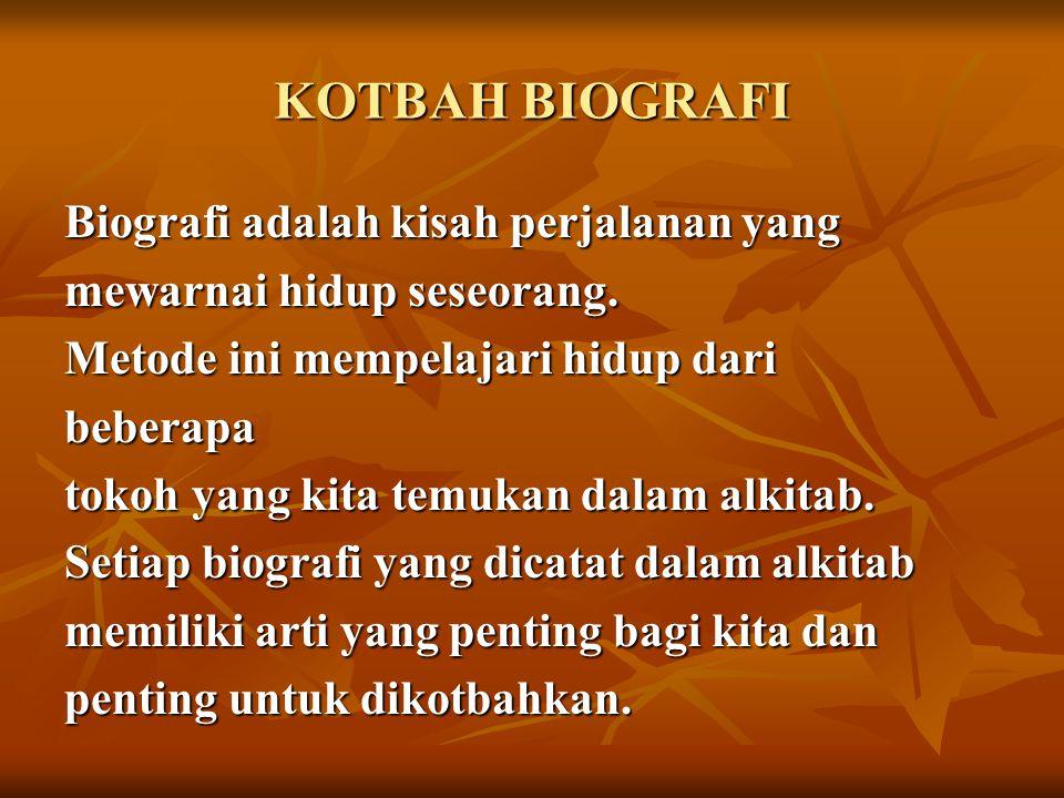 KOTBAH BIOGRAFI Biografi adalah kisah perjalanan yang mewarnai hidup seseorang. Metode ini mempelajari hidup dari beberapa tokoh yang kita temukan dal
