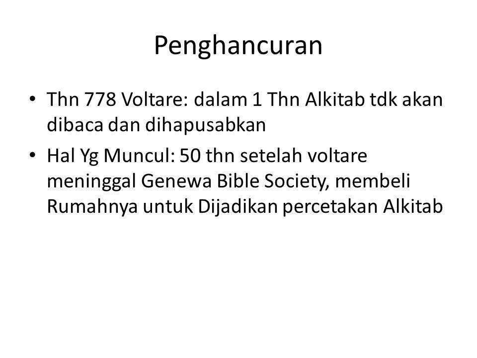 Penghancuran Thn 778 Voltare: dalam 1 Thn Alkitab tdk akan dibaca dan dihapusabkan Hal Yg Muncul: 50 thn setelah voltare meninggal Genewa Bible Societ