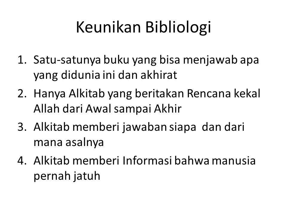Keunikan Bibliologi 1.Satu-satunya buku yang bisa menjawab apa yang didunia ini dan akhirat 2.Hanya Alkitab yang beritakan Rencana kekal Allah dari Aw