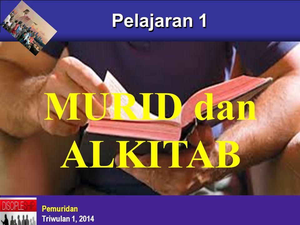 Pelajaran 1 Pemuridan Triwulan 1, 2014 MURID dan ALKITAB