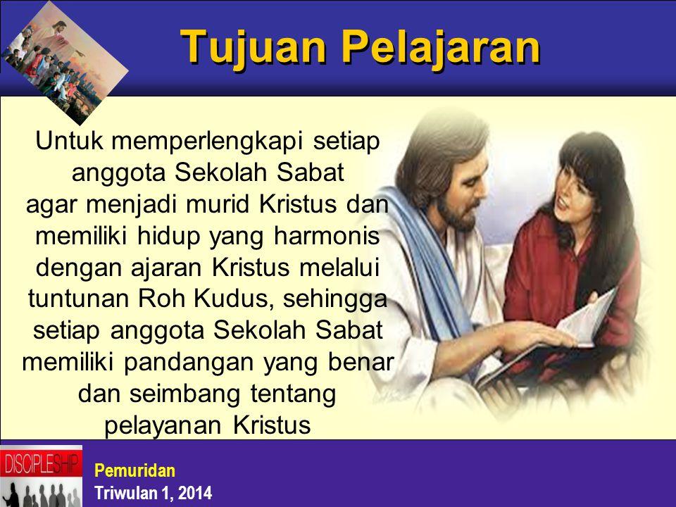 Pemuridan Triwulan 1, 2014 Tujuan Pelajaran Untuk memperlengkapi setiap anggota Sekolah Sabat agar menjadi murid Kristus dan memiliki hidup yang harmo