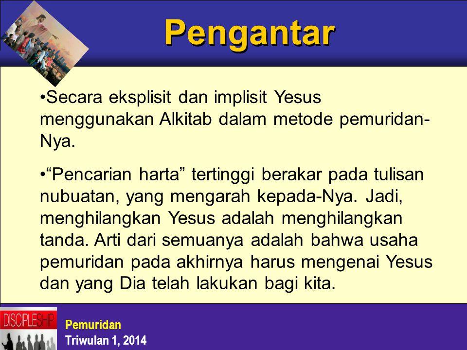"""Pemuridan Triwulan 1, 2014 Pengantar Secara eksplisit dan implisit Yesus menggunakan Alkitab dalam metode pemuridan- Nya. """"Pencarian harta"""" tertinggi"""