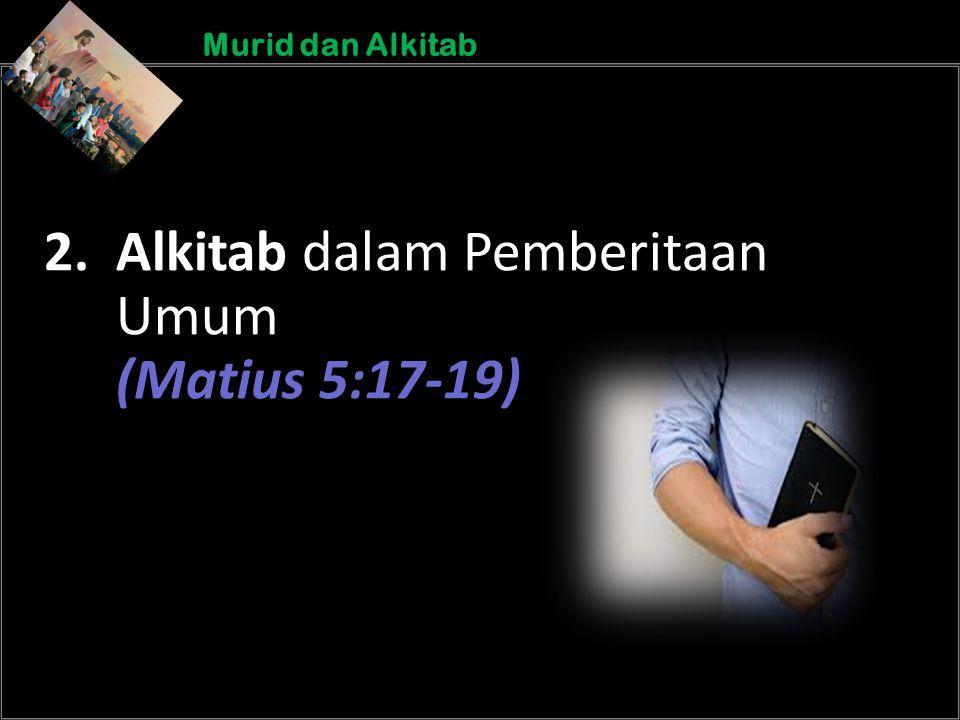 b b Understand the purposes of marriageA Murid dan Alkitab 2. Alkitab dalam Pemberitaan Umum (Matius 5:17-19)