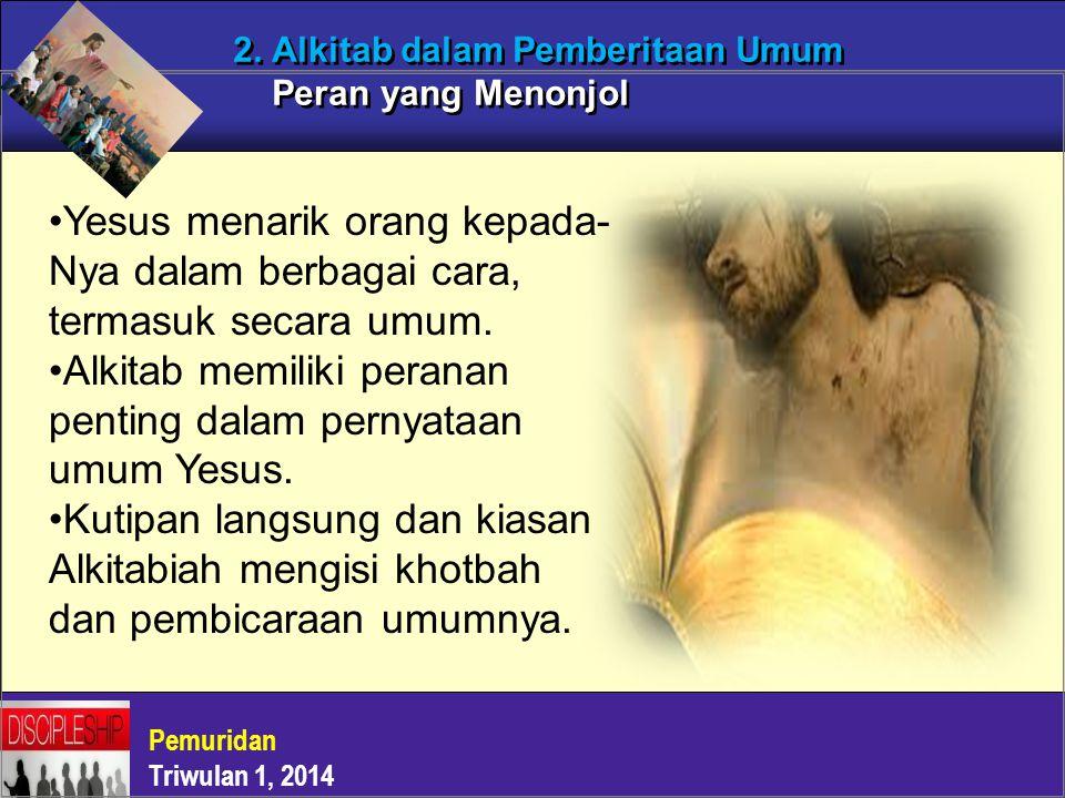2. Alkitab dalam Pemberitaan Umum Peran yang Menonjol Yesus menarik orang kepada- Nya dalam berbagai cara, termasuk secara umum. Alkitab memiliki pera